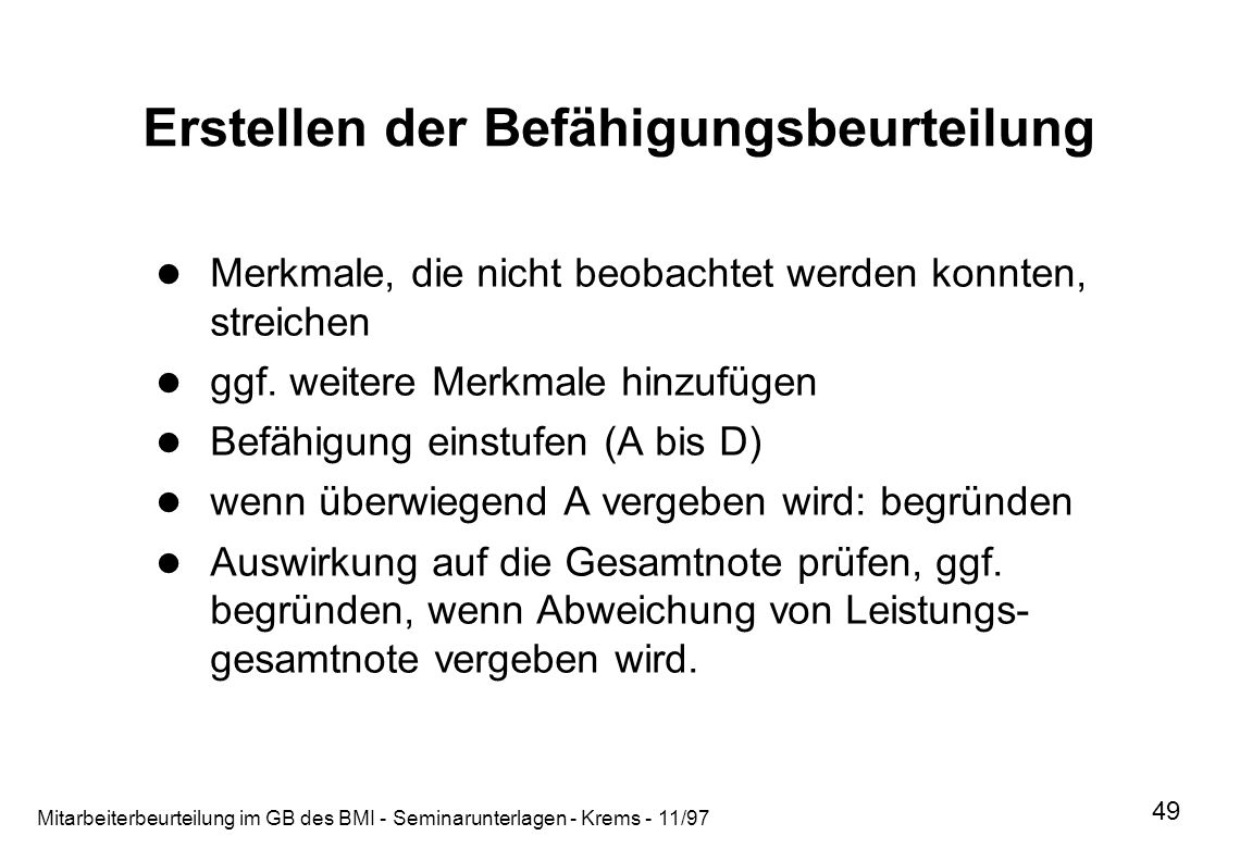 Mitarbeiterbeurteilung im GB des BMI - Seminarunterlagen - Krems - 11/97 49 Erstellen der Befähigungsbeurteilung Merkmale, die nicht beobachtet werden