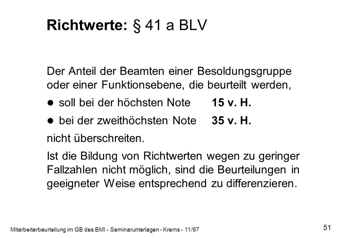 Mitarbeiterbeurteilung im GB des BMI - Seminarunterlagen - Krems - 11/97 51 Richtwerte: § 41 a BLV Der Anteil der Beamten einer Besoldungsgruppe oder