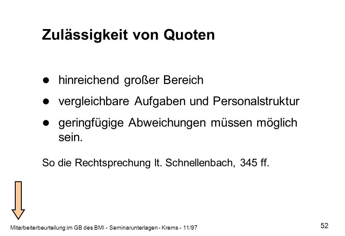 Mitarbeiterbeurteilung im GB des BMI - Seminarunterlagen - Krems - 11/97 52 Zulässigkeit von Quoten hinreichend großer Bereich vergleichbare Aufgaben