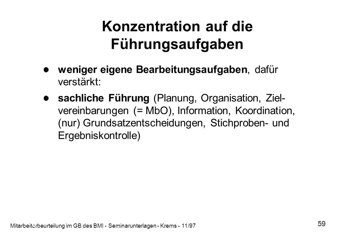 Mitarbeiterbeurteilung im GB des BMI - Seminarunterlagen - Krems - 11/97 59 Konzentration auf die Führungsaufgaben weniger eigene Bearbeitungsaufgaben