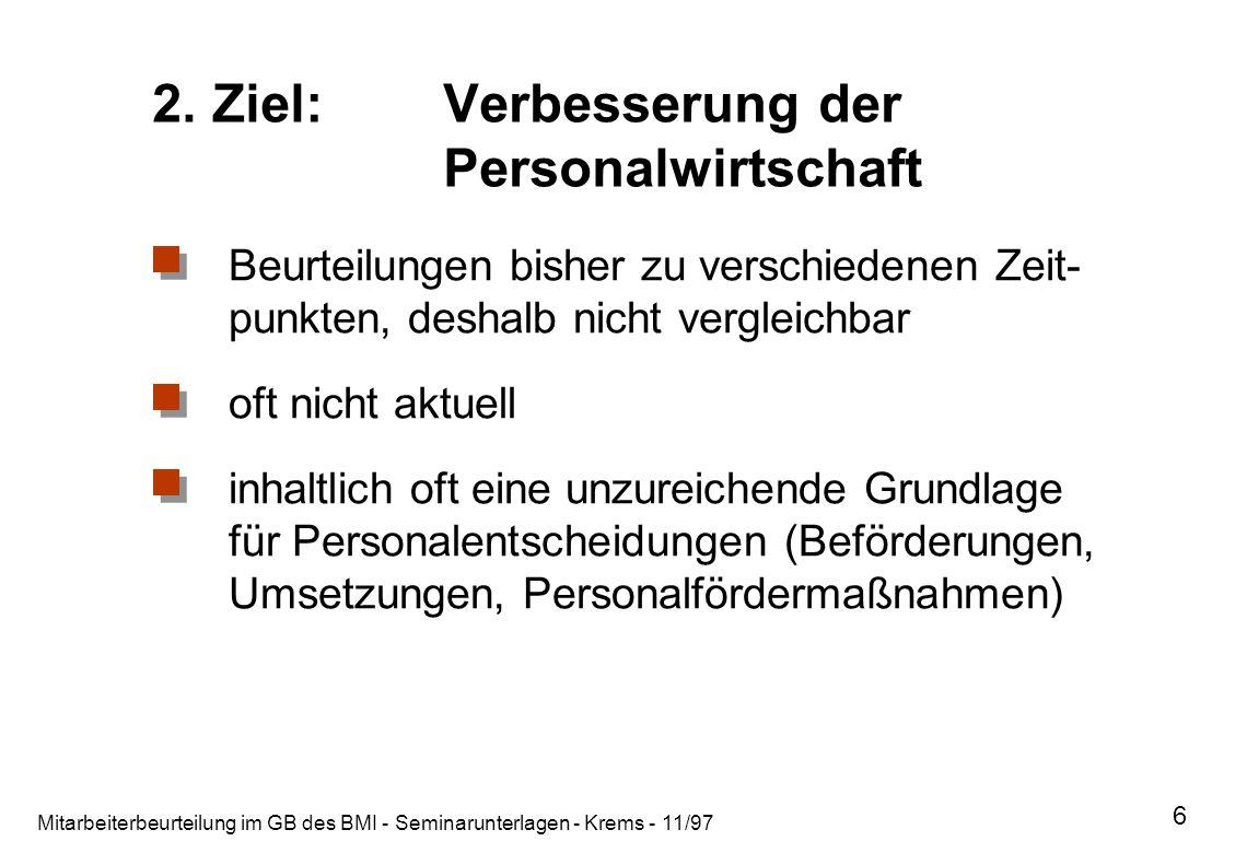 Mitarbeiterbeurteilung im GB des BMI - Seminarunterlagen - Krems - 11/97 6 2. Ziel:Verbesserung der Personalwirtschaft Beurteilungen bisher zu verschi