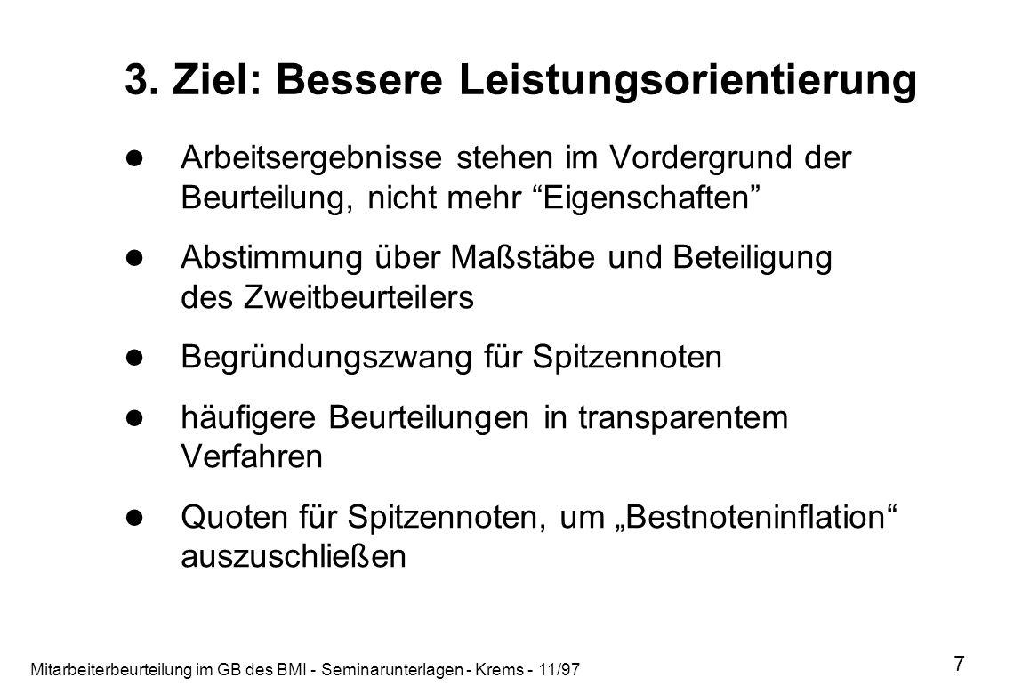 Mitarbeiterbeurteilung im GB des BMI - Seminarunterlagen - Krems - 11/97 7 3. Ziel: Bessere Leistungsorientierung Arbeitsergebnisse stehen im Vordergr
