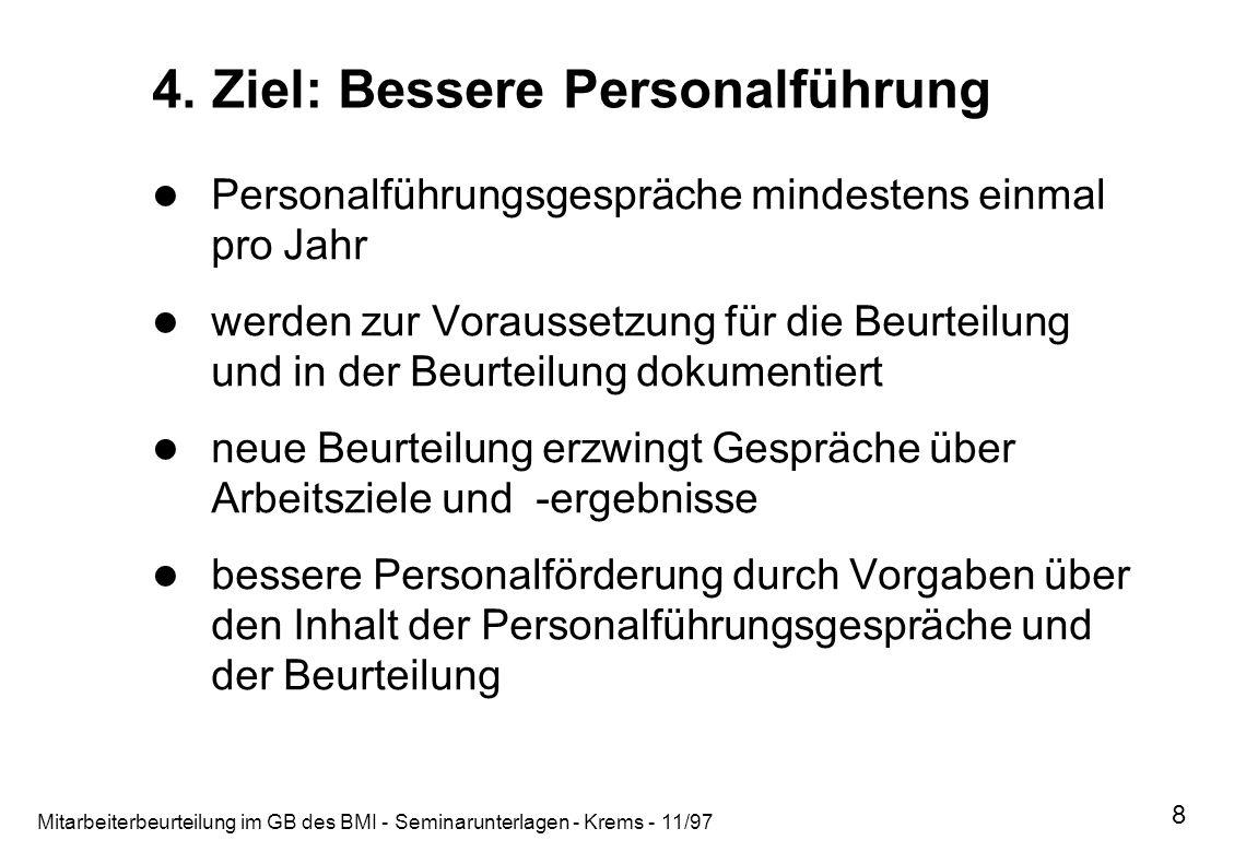Mitarbeiterbeurteilung im GB des BMI - Seminarunterlagen - Krems - 11/97 8 4. Ziel: Bessere Personalführung Personalführungsgespräche mindestens einma