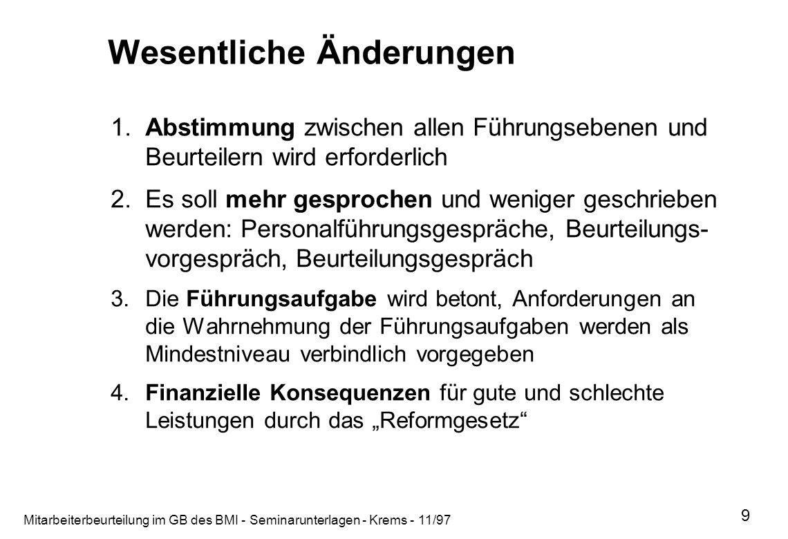 Mitarbeiterbeurteilung im GB des BMI - Seminarunterlagen - Krems - 11/97 9 Wesentliche Änderungen 1.Abstimmung zwischen allen Führungsebenen und Beurt