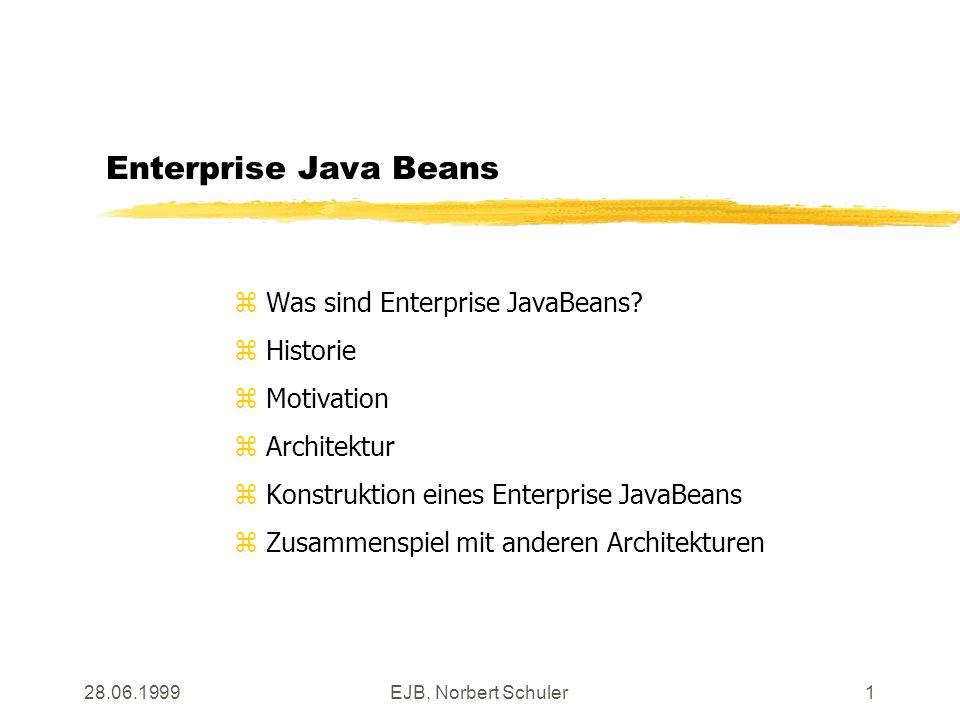 28.06.1999EJB, Norbert Schuler1 Enterprise Java Beans z Was sind Enterprise JavaBeans.