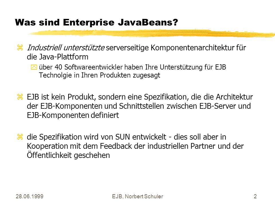 28.06.1999EJB, Norbert Schuler2 Was sind Enterprise JavaBeans? zIndustriell unterstützte serverseitige Komponentenarchitektur für die Java-Plattform y