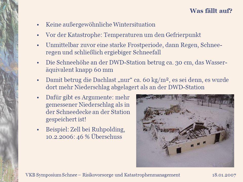 VKB Symposium Schnee – Risikovorsorge und Katastrophenmanagement18.01.2007 Was fällt auf? Keine außergewöhnliche Wintersituation Vor der Katastrophe: