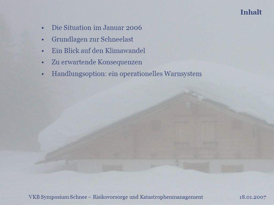 VKB Symposium Schnee – Risikovorsorge und Katastrophenmanagement18.01.2007 Inhalt Die Situation im Januar 2006 Grundlagen zur Schneelast Ein Blick auf