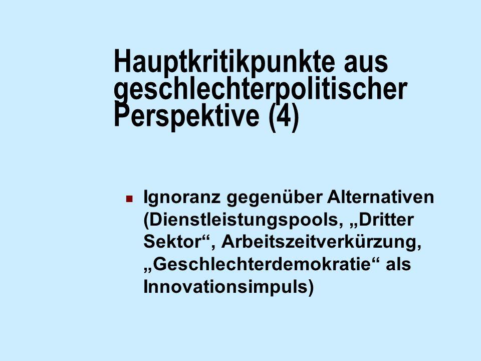 Hauptkritikpunkte aus geschlechterpolitischer Perspektive (4) Ignoranz gegenüber Alternativen (Dienstleistungspools, Dritter Sektor, Arbeitszeitverkür