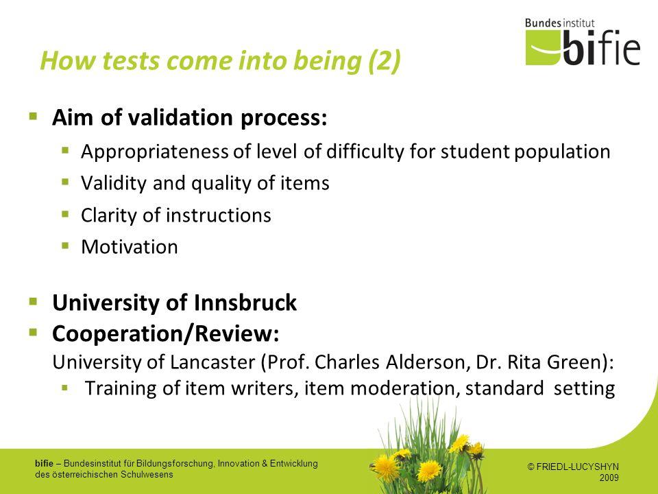 bifie – Bundesinstitut für Bildungsforschung, Innovation & Entwicklung des österreichischen Schulwesens How tests come into being (2) Aim of validatio
