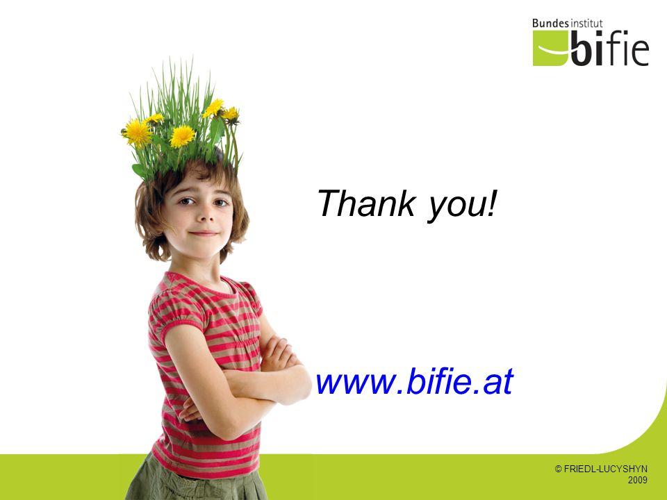 Thank you! www.bifie.at © FRIEDL-LUCYSHYN 2009