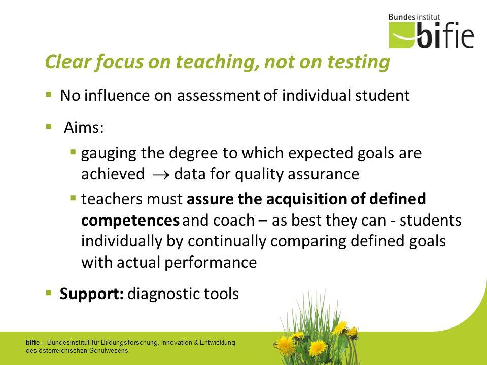 bifie – Bundesinstitut für Bildungsforschung, Innovation & Entwicklung des österreichischen Schulwesens Clear focus on teaching, not on testing No inf
