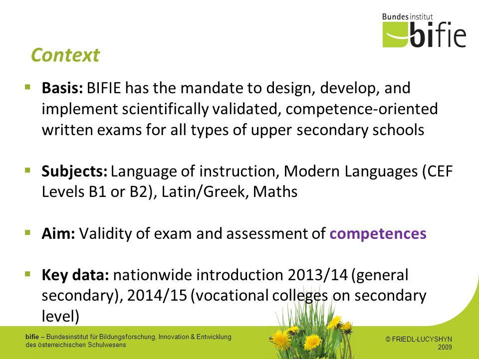 bifie – Bundesinstitut für Bildungsforschung, Innovation & Entwicklung des österreichischen Schulwesens Context Basis: BIFIE has the mandate to design