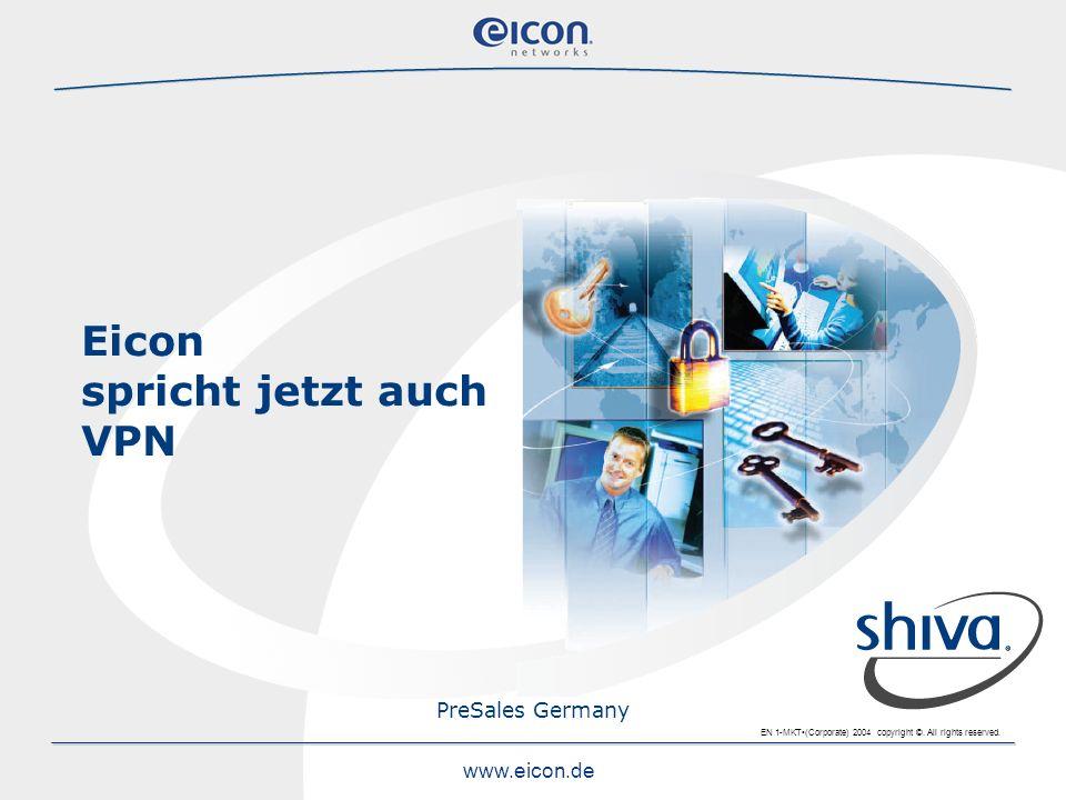 EN 1-MKT(Corporate) 2004 copyright ©. All rights reserved. www.eicon.de Eicon spricht jetzt auch VPN PreSales Germany