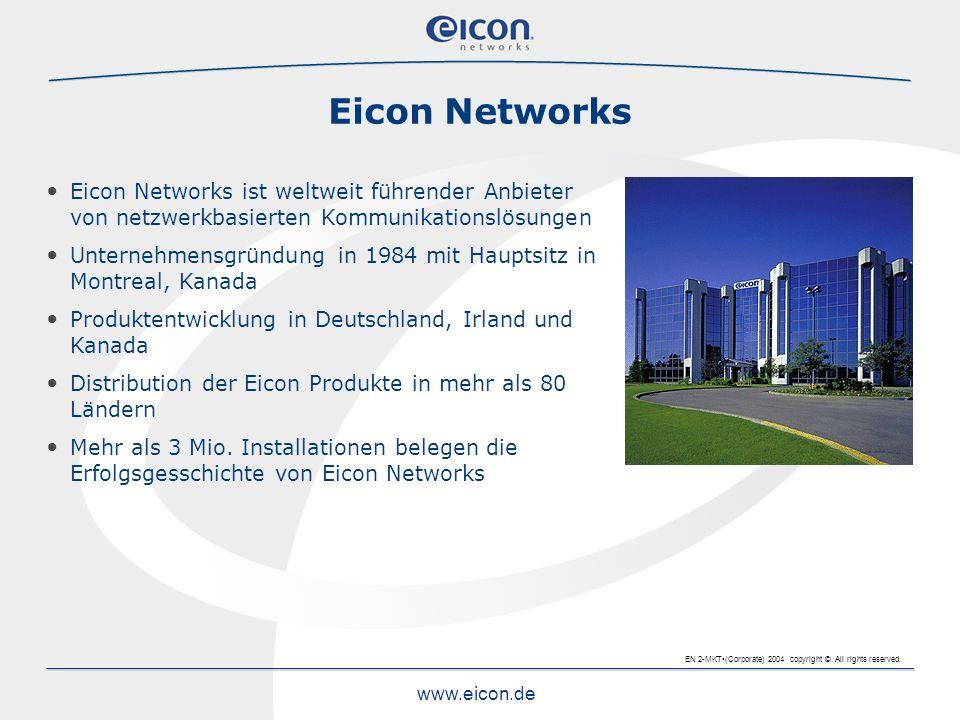 EN 2-MKT(Corporate) 2004 copyright ©. All rights reserved. www.eicon.de Eicon Networks Eicon Networks ist weltweit führender Anbieter von netzwerkbasi