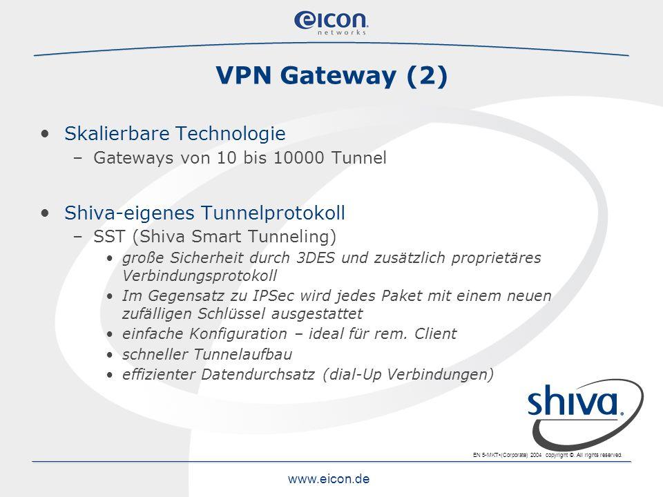 EN 5-MKT(Corporate) 2004 copyright ©. All rights reserved. www.eicon.de Skalierbare Technologie –Gateways von 10 bis 10000 Tunnel Shiva-eigenes Tunnel