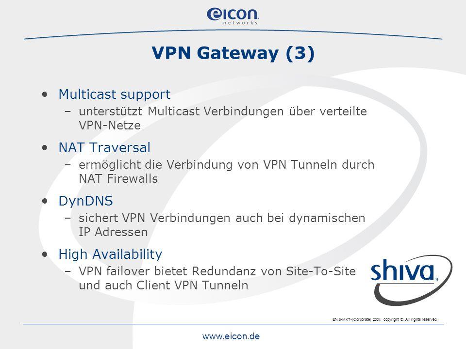EN 6-MKT(Corporate) 2004 copyright ©. All rights reserved. www.eicon.de VPN Gateway (3) Multicast support –unterstützt Multicast Verbindungen über ver