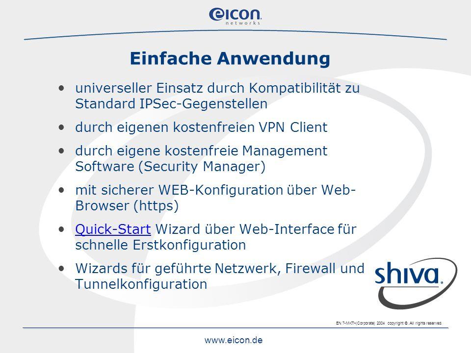EN 7-MKT(Corporate) 2004 copyright ©. All rights reserved. www.eicon.de Einfache Anwendung universeller Einsatz durch Kompatibilität zu Standard IPSec