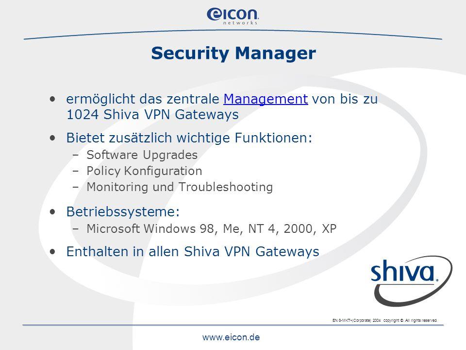 EN 8-MKT(Corporate) 2004 copyright ©. All rights reserved. www.eicon.de Security Manager ermöglicht das zentrale Management von bis zu 1024 Shiva VPN