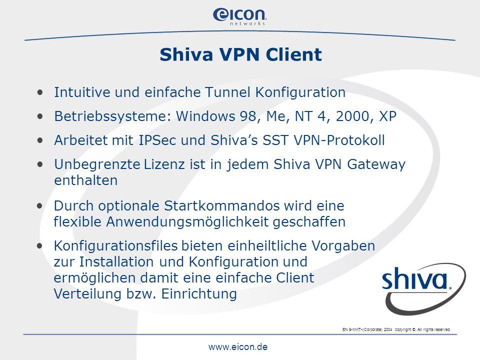 EN 9-MKT(Corporate) 2004 copyright ©. All rights reserved. www.eicon.de Shiva VPN Client Intuitive und einfache Tunnel Konfiguration Betriebssysteme:
