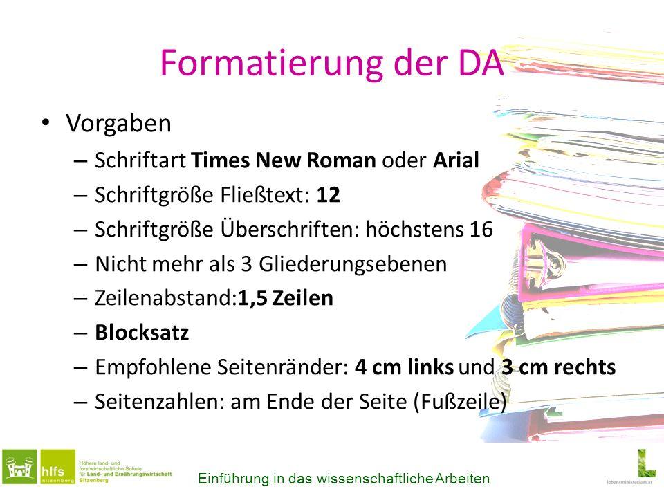 Formatierung der DA Vorgaben – Schriftart Times New Roman oder Arial – Schriftgröße Fließtext: 12 – Schriftgröße Überschriften: höchstens 16 – Nicht m
