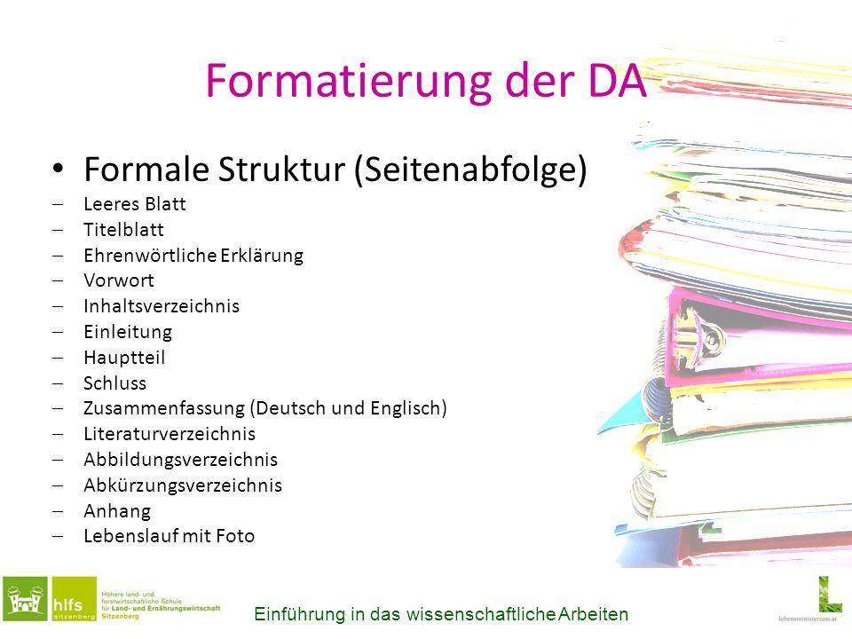 Formatierung der DA Formale Struktur (Seitenabfolge) Leeres Blatt Titelblatt Ehrenwörtliche Erklärung Vorwort Inhaltsverzeichnis Einleitung Hauptteil