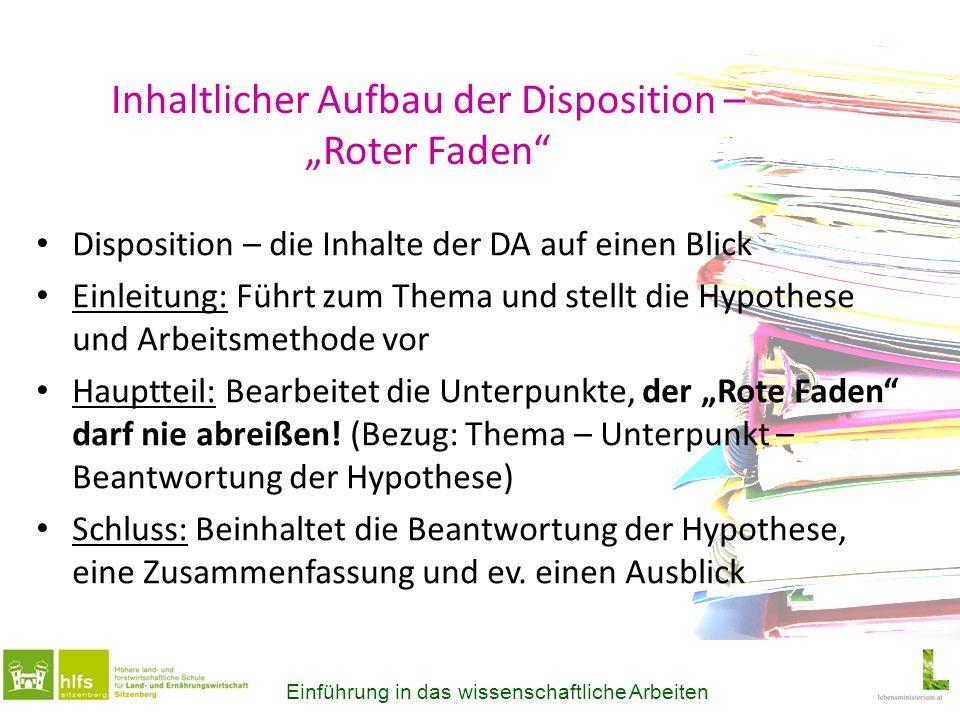 Inhaltlicher Aufbau der Disposition – Roter Faden Disposition – die Inhalte der DA auf einen Blick Einleitung: Führt zum Thema und stellt die Hypothes