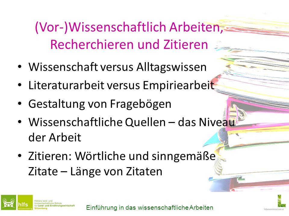 (Vor-)Wissenschaftlich Arbeiten, Recherchieren und Zitieren Wissenschaft versus Alltagswissen Literaturarbeit versus Empiriearbeit Gestaltung von Frag