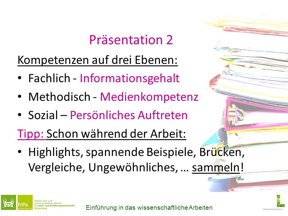 Präsentation 2 Kompetenzen auf drei Ebenen: Fachlich - Informationsgehalt Methodisch - Medienkompetenz Sozial – Persönliches Auftreten Tipp: Schon wäh