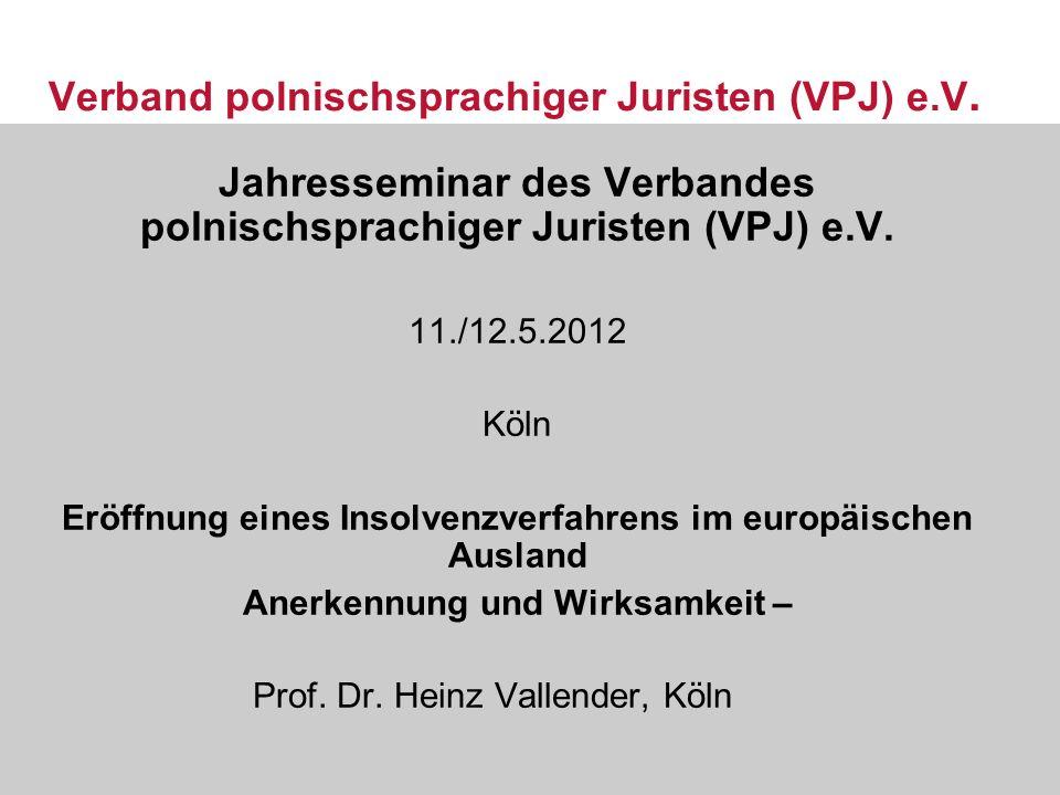 Verband polnischsprachiger Juristen (VPJ) e.V. Jahresseminar des Verbandes polnischsprachiger Juristen (VPJ) e.V. 11./12.5.2012 Köln Eröffnung eines I