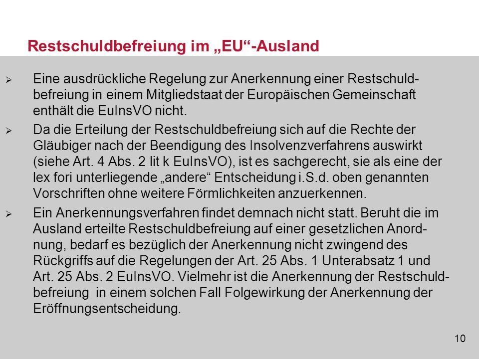10 Restschuldbefreiung im EU-Ausland Eine ausdrückliche Regelung zur Anerkennung einer Restschuld- befreiung in einem Mitgliedstaat der Europäischen G
