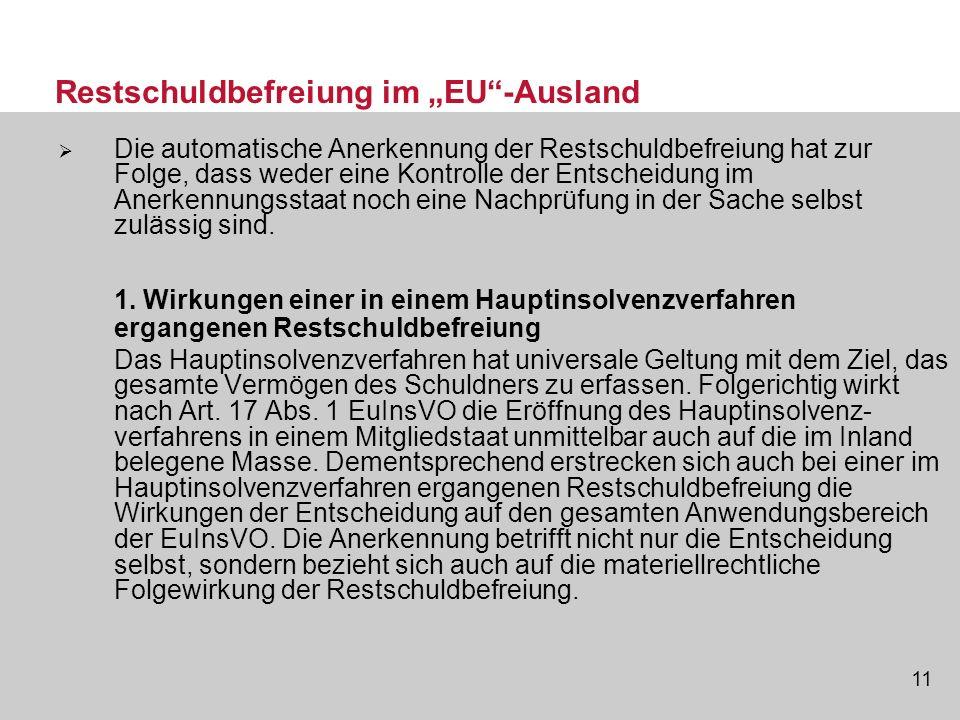 11 Restschuldbefreiung im EU-Ausland Die automatische Anerkennung der Restschuldbefreiung hat zur Folge, dass weder eine Kontrolle der Entscheidung im