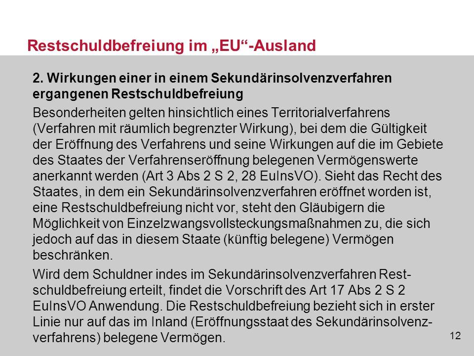 12 Restschuldbefreiung im EU-Ausland 2. Wirkungen einer in einem Sekundärinsolvenzverfahren ergangenen Restschuldbefreiung Besonderheiten gelten hinsi