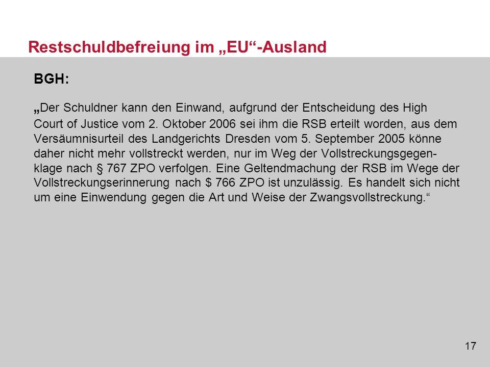 17 Restschuldbefreiung im EU-Ausland BGH: Der Schuldner kann den Einwand, aufgrund der Entscheidung des High Court of Justice vom 2. Oktober 2006 sei