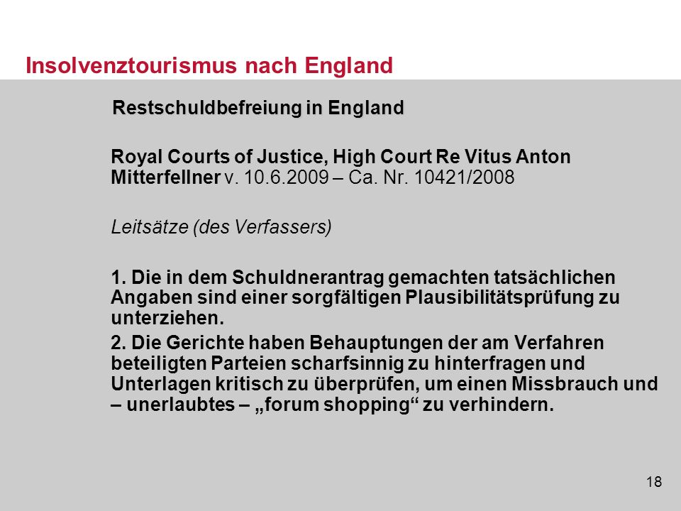 18 Restschuldbefreiung in England Restschuldbefreiung in England Royal Courts of Justice, High Court Re Vitus Anton Mitterfellner v. 10.6.2009 – Ca. N