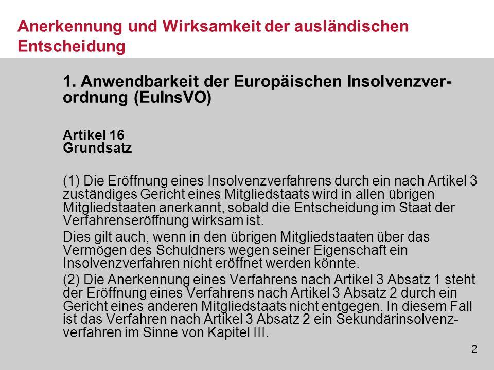 2 Anerkennung und Wirksamkeit der ausländischen Entscheidung 1. Anwendbarkeit der Europäischen Insolvenzver- ordnung (EuInsVO) Artikel 16 Grundsatz (1