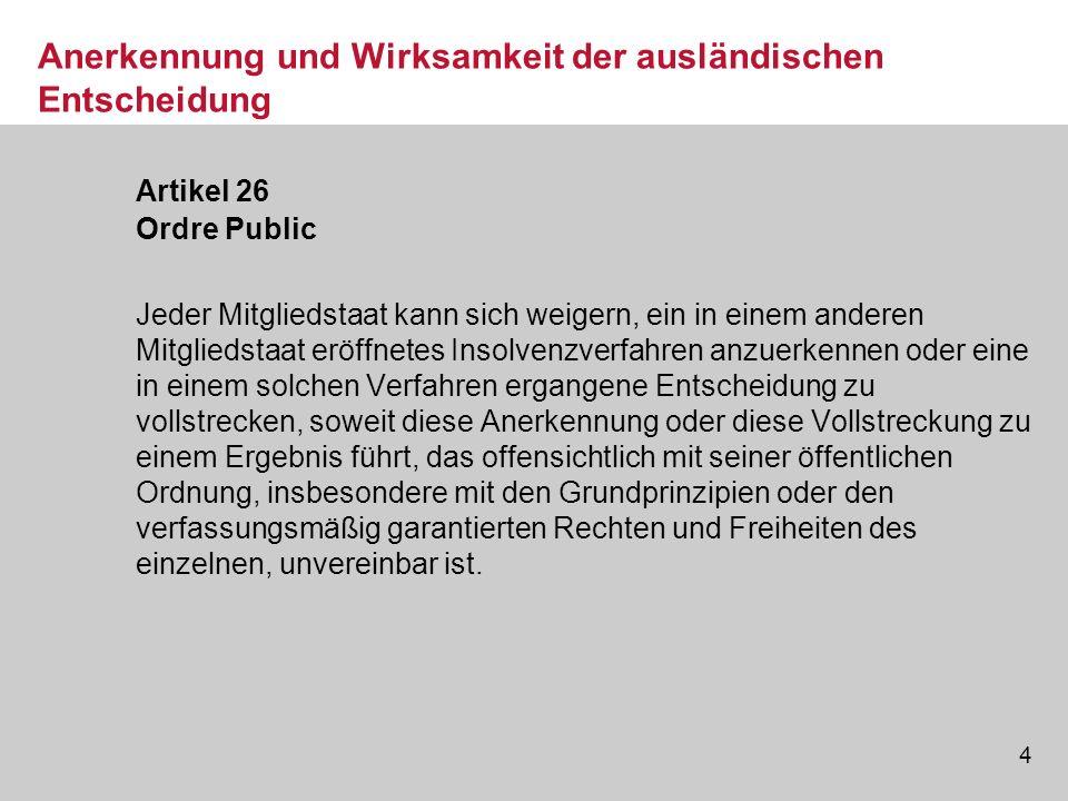 4 Anerkennung und Wirksamkeit der ausländischen Entscheidung Artikel 26 Ordre Public Jeder Mitgliedstaat kann sich weigern, ein in einem anderen Mitgl