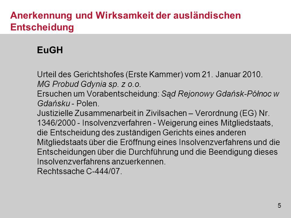 5 Anerkennung und Wirksamkeit der ausländischen Entscheidung EuGH Urteil des Gerichtshofes (Erste Kammer) vom 21. Januar 2010. MG Probud Gdynia sp. z