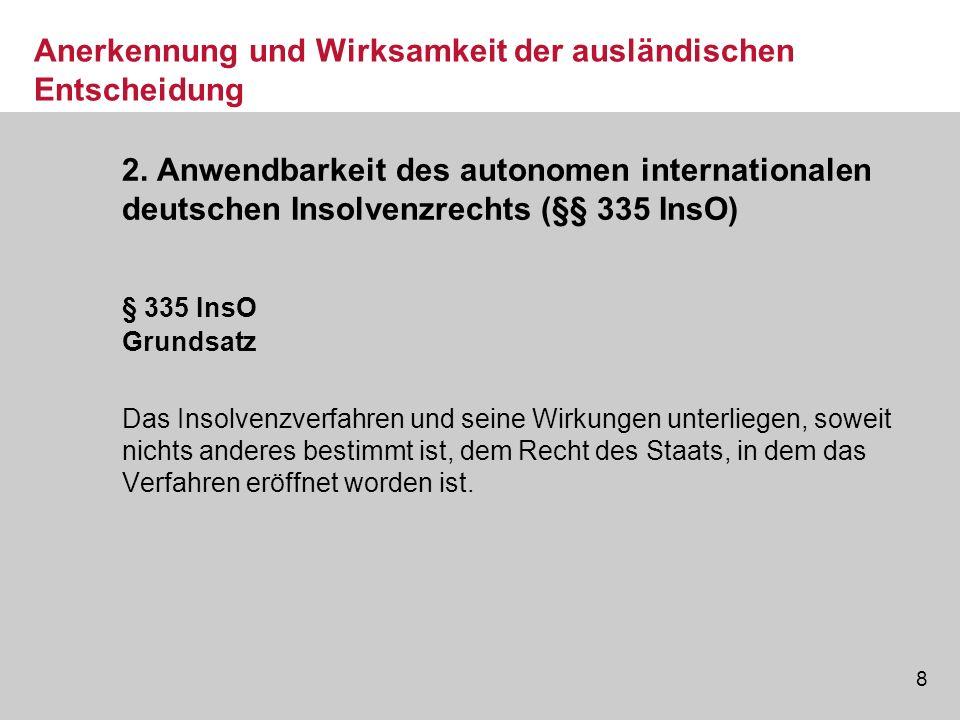 8 Anerkennung und Wirksamkeit der ausländischen Entscheidung 2. Anwendbarkeit des autonomen internationalen deutschen Insolvenzrechts (§§ 335 InsO) §