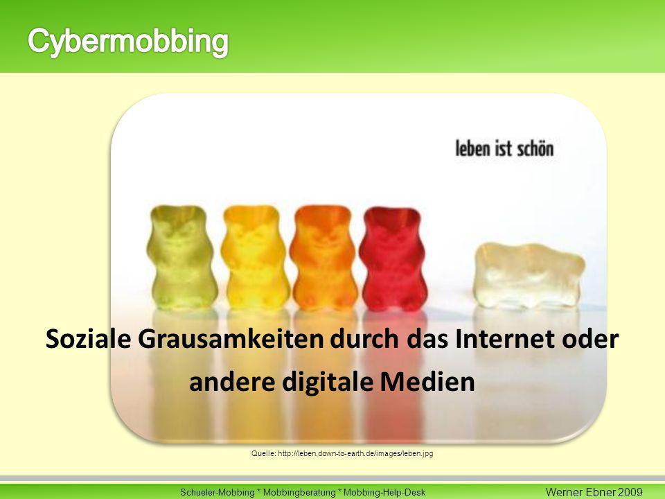 Werner Ebner 2009 Schueler-Mobbing * Mobbingberatung * Mobbing-Help-Desk Soziale Grausamkeiten durch das Internet oder andere digitale Medien Quelle: