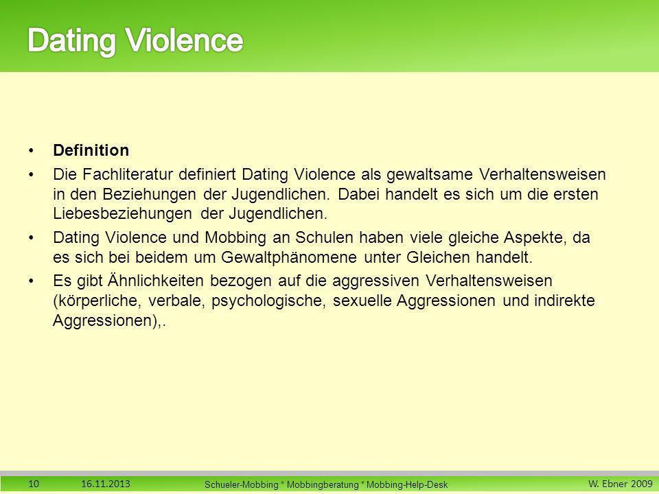 W. Ebner 2009 Schueler-Mobbing * Mobbingberatung * Mobbing-Help-Desk Definition Die Fachliteratur definiert Dating Violence als gewaltsame Verhaltensw