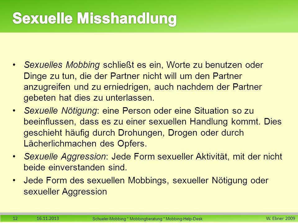 W. Ebner 2009 Schueler-Mobbing * Mobbingberatung * Mobbing-Help-Desk Sexuelles Mobbing schließt es ein, Worte zu benutzen oder Dinge zu tun, die der P