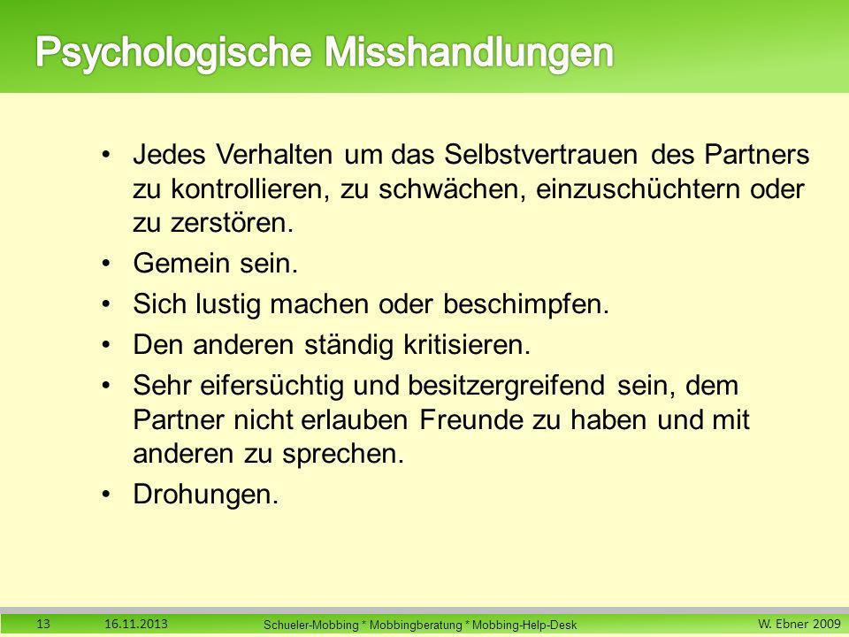 W. Ebner 2009 Schueler-Mobbing * Mobbingberatung * Mobbing-Help-Desk Jedes Verhalten um das Selbstvertrauen des Partners zu kontrollieren, zu schwäche