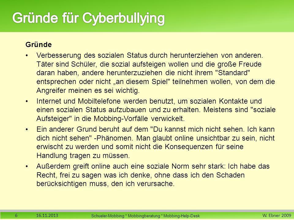 W. Ebner 2009 Schueler-Mobbing * Mobbingberatung * Mobbing-Help-Desk Gründe Verbesserung des sozialen Status durch herunterziehen von anderen. Täter s