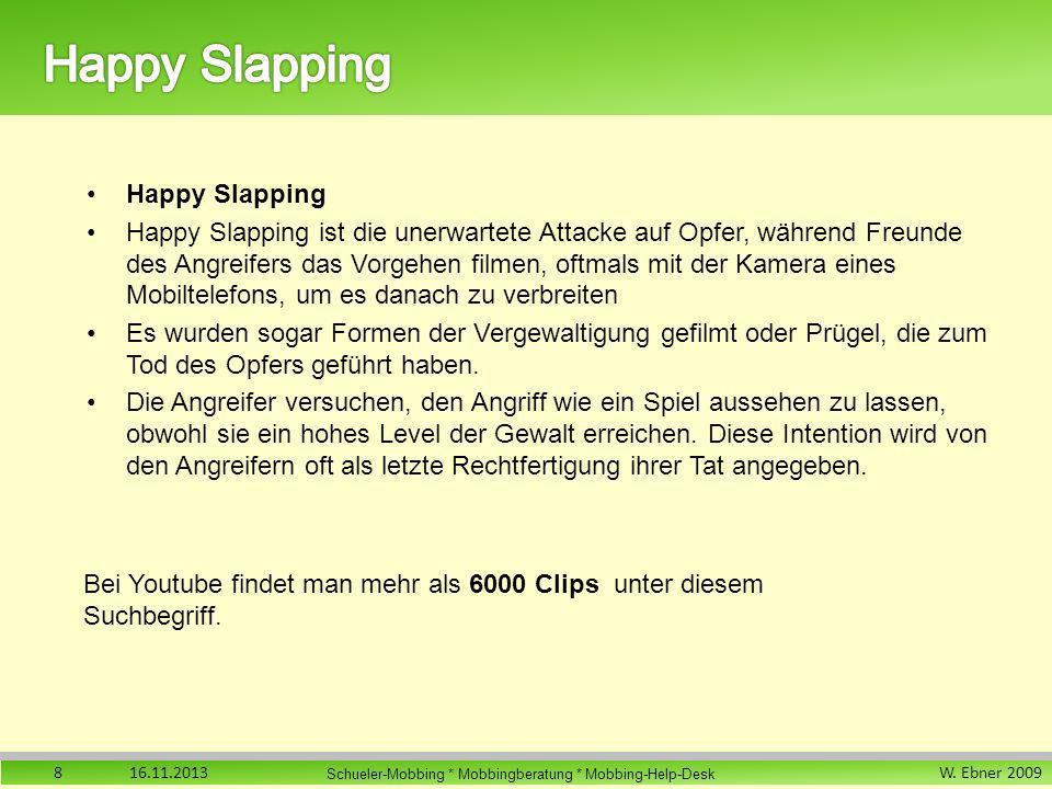 W. Ebner 2009 Schueler-Mobbing * Mobbingberatung * Mobbing-Help-Desk Happy Slapping Happy Slapping ist die unerwartete Attacke auf Opfer, während Freu