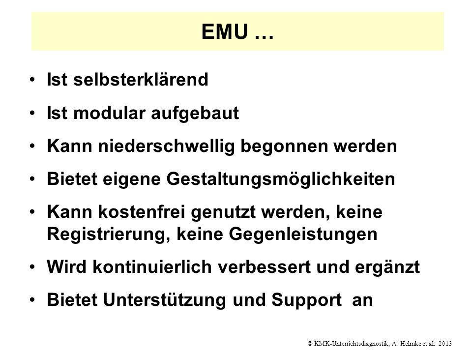 © KMK-Unterrichtsdiagnostik, A. Helmke et al. 2013 EMU … Ist selbsterklärend Ist modular aufgebaut Kann niederschwellig begonnen werden Bietet eigene