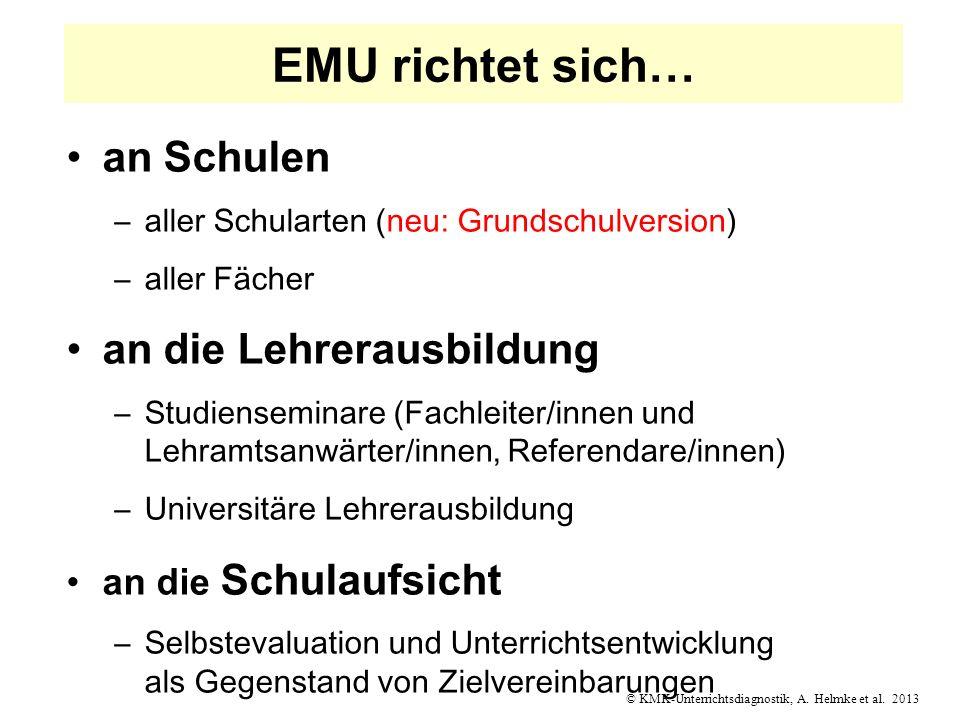© KMK-Unterrichtsdiagnostik, A. Helmke et al. 2013 EMU richtet sich… an Schulen –aller Schularten (neu: Grundschulversion) –aller Fächer an die Lehrer