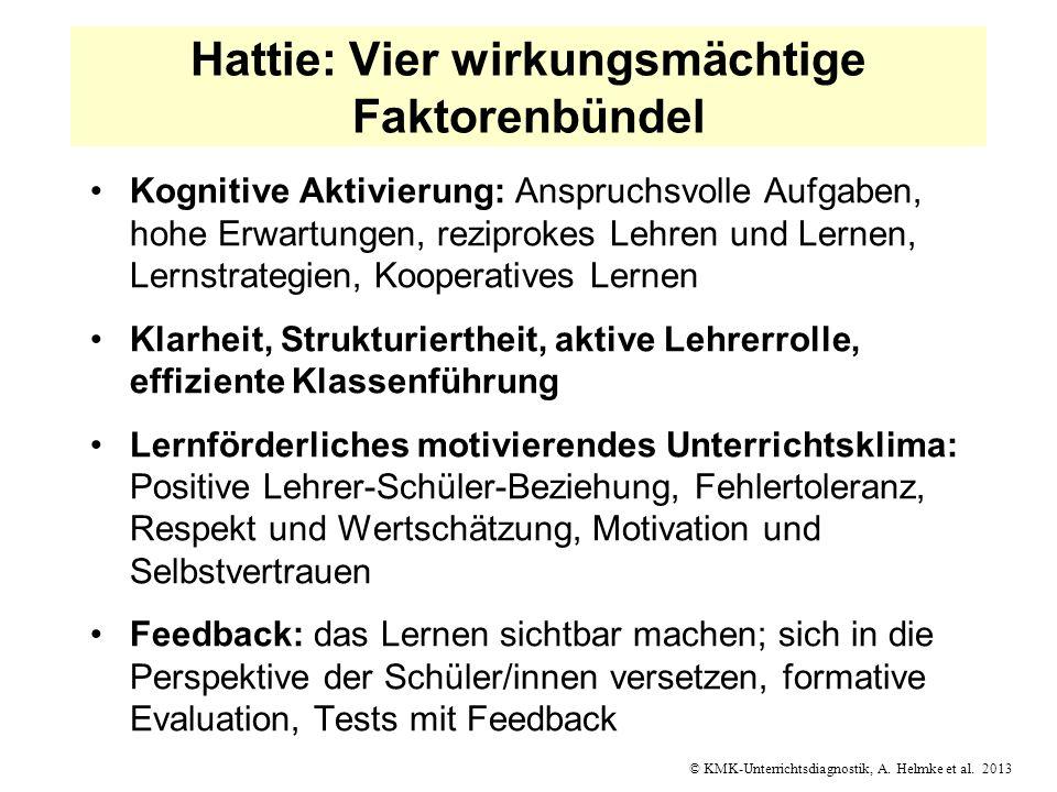 © KMK-Unterrichtsdiagnostik, A. Helmke et al. 2013 Hattie: Vier wirkungsmächtige Faktorenbündel Kognitive Aktivierung: Anspruchsvolle Aufgaben, hohe E