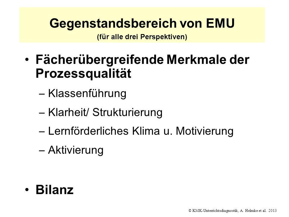 © KMK-Unterrichtsdiagnostik, A. Helmke et al. 2013 Gegenstandsbereich von EMU (für alle drei Perspektiven) Fächerübergreifende Merkmale der Prozessqua