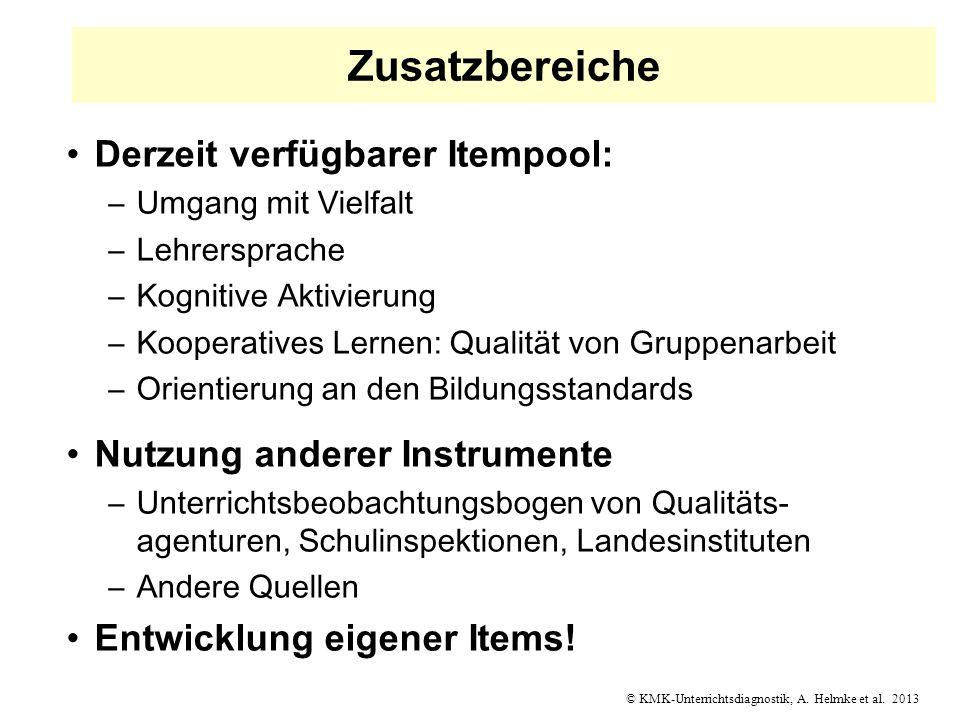 © KMK-Unterrichtsdiagnostik, A. Helmke et al. 2013 Zusatzbereiche Derzeit verfügbarer Itempool: –Umgang mit Vielfalt –Lehrersprache –Kognitive Aktivie